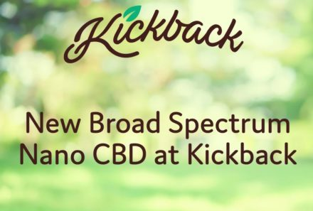 New Broad Spectrum Nano CBD at Kickback
